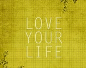 Love Your Life 8x10 Inspirational Quote Art Print