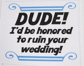 Funny wedding card. Dude I'd be honored to ruin your wedding.
