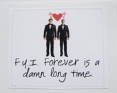 Sarcastic gay wedding card. F.Y.I. Forever is a damn long time.