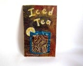 Iced Tea, Original Fabric on wood art