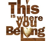 This is Where You Belong (Wood Typography), 8X10 Art Print