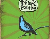 limited edition PRINT - Think Positive