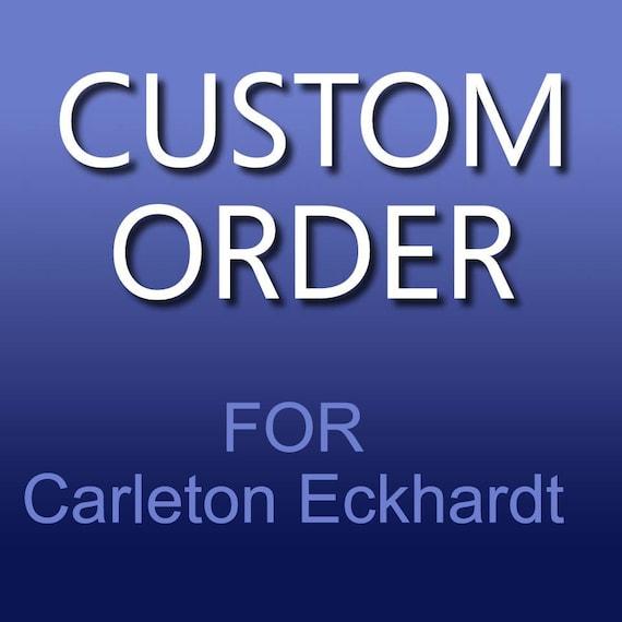 Custom order for Carleton Eckhardt