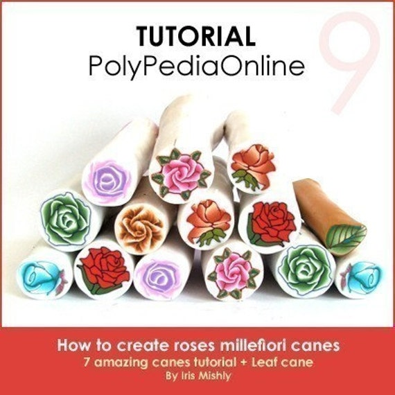 Polymer Clay Tutorial Millefiori Roses Canes - How to Create 7 Roses Canes, 97 pages PDF & Videos by Iris Mishly - PolyPedia E-Book Vol 9