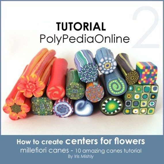 Polymer Clay Millefiori Canes Tutorial - How-to Create 10 Polymer Clay Canes - 29 pages - PolyPedia E-Book Tutorial Vol 2 - by Iris Mishly