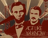 Lincoln-Selleck Act Like Ya Know Screenprinted Poster