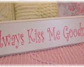 Always Kiss Me Goodnight SIGN HAND PAINTED shabby and cottage style baby or little girl