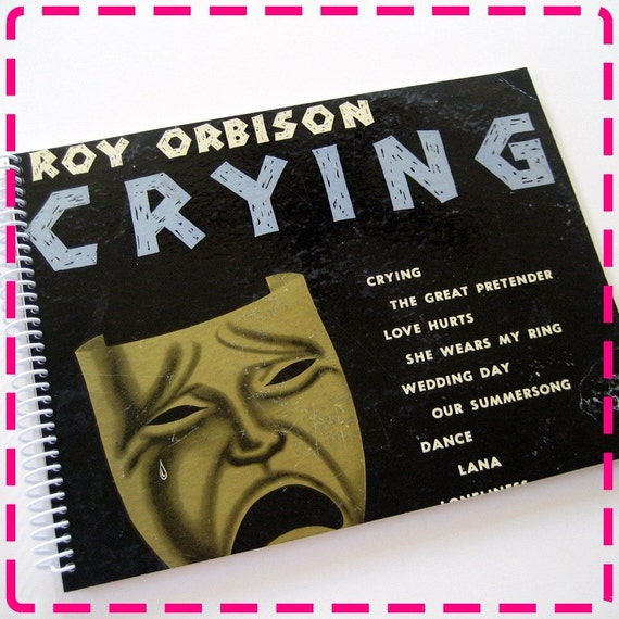 ROY ORBISON's CRYING Timecycled \/ Recycled \/ Upcycled Record Album Cover Journal Notebook - Vintage Circa 1962