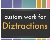 custom work for Diztractions \/\/ FULLY CUSTOMIZABLE (design made specifically for you.)