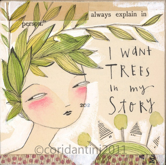 i want trees in my story - art about saving the planet - by cori dantini - 8 x 8 limited edition archival print