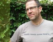 Daddy Needs Some Love'n Organic T-shirt