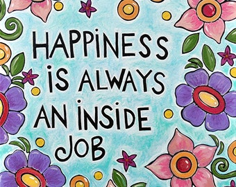 """Colorful Art Print with Inspirational Quote- """"Happiness is Always an Inside Job"""""""
