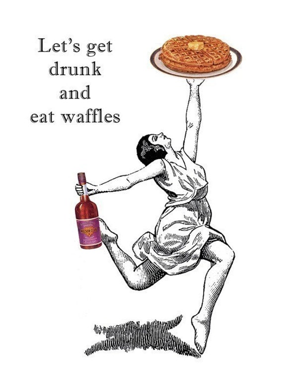 Lets Get Drunk and Eat Waffles - Blank Card