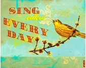 Sing Out loud Every Day - 8.5 x 11 inch print