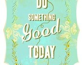 DO something good today - small print