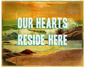 Our Hearts reside here- inspirational quote print - ocean - sea - words to live by