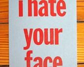 i hate your face - letterpress postcard