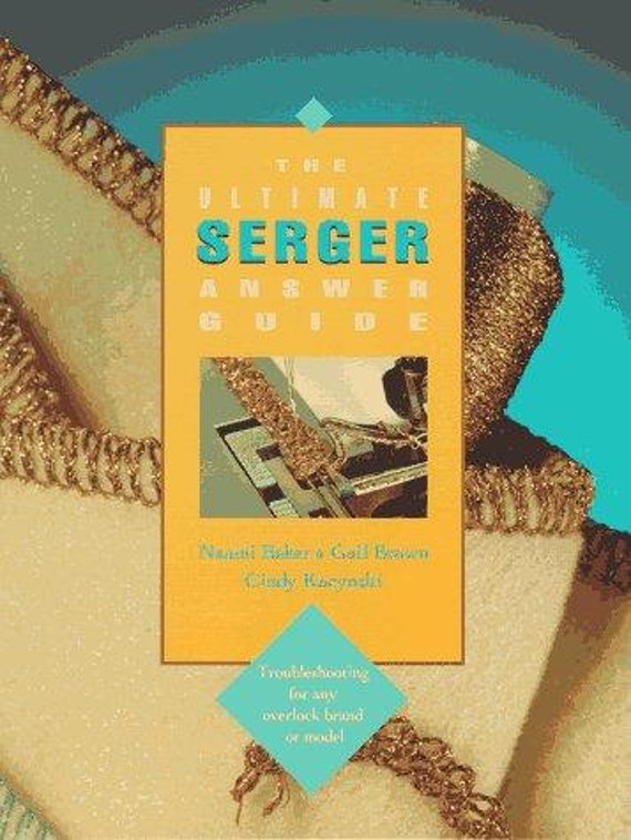 20% Off SALE! The Ultimate Serger Answer Guide by Naomi Baker, Gail Brown, Cindy Kacynski
