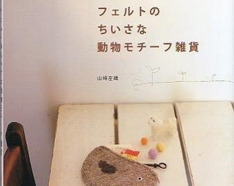 Small Articles MADE of WOOL FELT - Japanese Craft Book