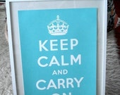 Keep Calm And Carry on Poster - Turquoise Blue.
