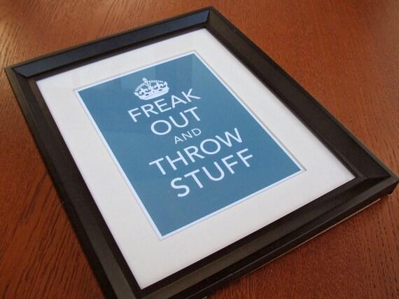 Freak Out and Throw Stuff Art Print by Earmark Keep Calm Parody 2