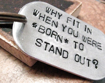Born to Stand Out Keychain, gift for the unique, rounded aluminum dog tag, antique copper split ring, customize this with your own quote
