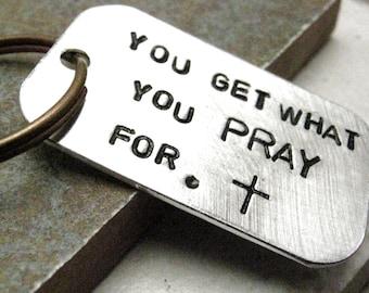 You Get What You Pray For Keychain, Prayer Keychain, Faith, Christian keychain, Jesus keychain, optional intiial disc, Prayer quote