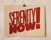 Serenity Now - 2 Color Silk Screen Print