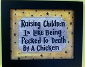 Raising children like being pecked death by chicken sign framed print