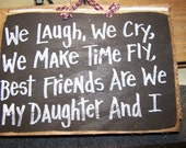 We laugh we cry we make time fly best friends are we my DAUGHTER and I sign wood
