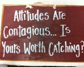 Attitudes are contagious IS yours worth catching sign wood hand lettered