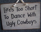 Life's Too Short to Dance with ugly COWBOYS sign