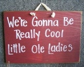 We're Gonna be really cool little ole ladies sign wood