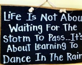 Life not about waiting for Storm to pass dance rain sign wood hand crafted plaque inspirational quote