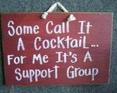 Some call it a cocktail For me it's a support group SIGN wood