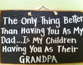 The only thing better than having you as my Dad is my children having you as their Grandpa sign Father's day gift wood