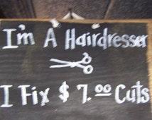 Im A Hairdresser I Fix seven dollar cuts wood sign