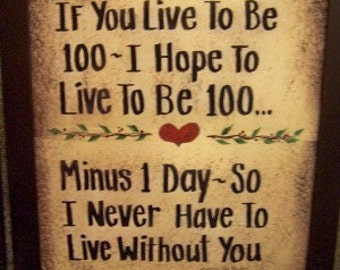 If You Live to Be 100 i hope live minus day so Never live without you sign framed