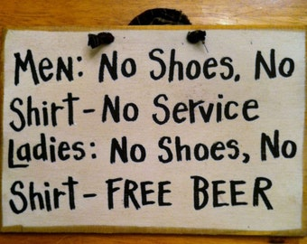Men No shoes shirt no service Ladies FREE BEER sign for bar man cave game room wooden plaque handmade Trimble Crafts