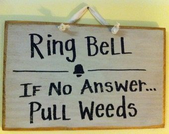 Ring Bell if no answer PULL WEEDS sign for garden wood gardener gift flowers porch yard home decor door hanger