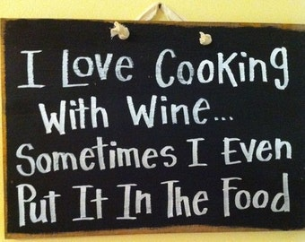 Love cooking with WINE sometimes put in food Sign wood kitchen wall decor wine lover gift