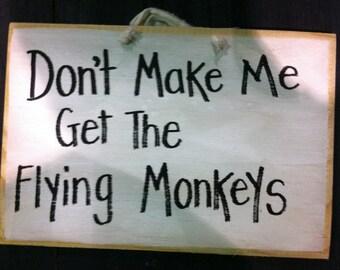 Don't make me get the flying monkeys sign