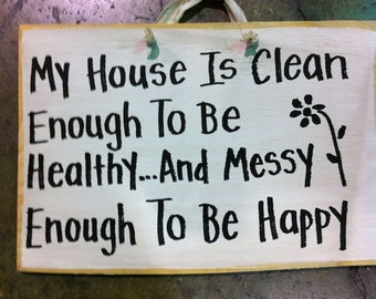 My house is clean enough to be healthy messy enough to be happy sign funny mother gift raising children quote verse saying wood