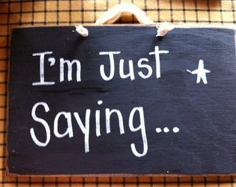 I'm just saying sign wood plaque funny popular quote gag gift friend