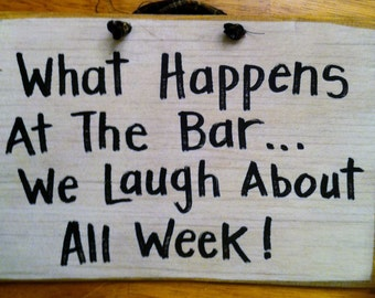 What happens at the BAR we laugh about all week sign