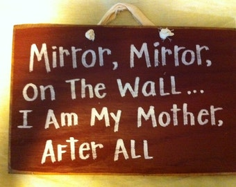 Mirror on the wall I am my mother after all sign funny wood plaque unique gag gift