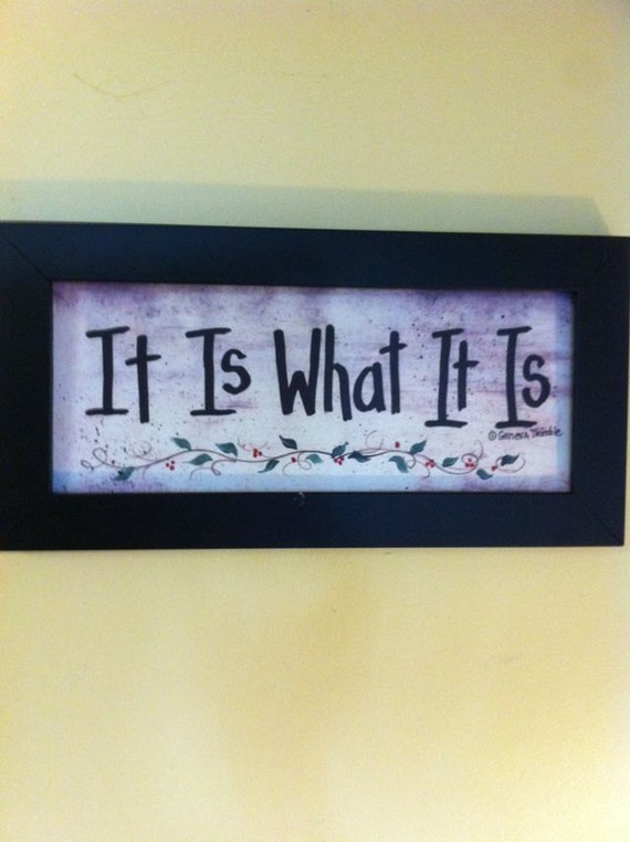 It is what it is Sign framed quote