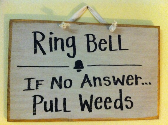 Ring Bell if no answer PULL WEEDS sign for garden wood
