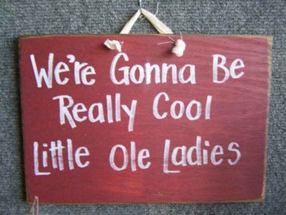 We're Gonna be really cool little old ladies sign wood