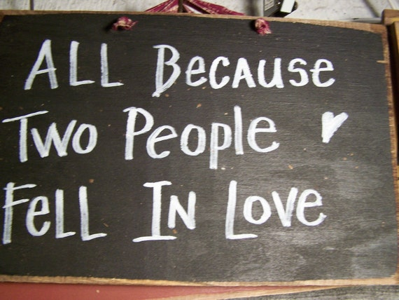All Because two people fell in love sign primitive wood